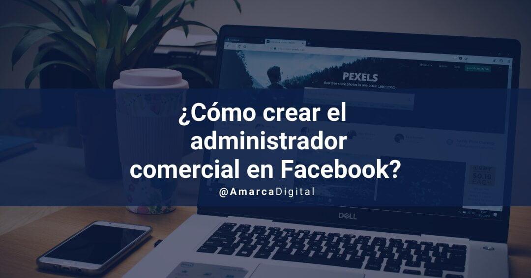 ¿Cómo crear el administrador comercial en Facebook_ 3